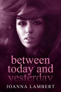 BetweenTodayAndYesterday_Cover_KINDLE
